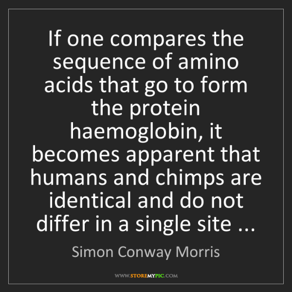 Simon Conway Morris: If one compares the sequence of amino acids that go to...