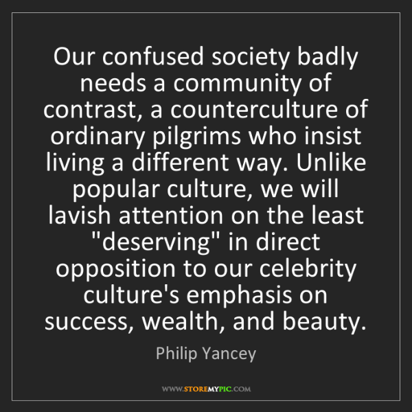 Philip Yancey: Our confused society badly needs a community of contrast,...