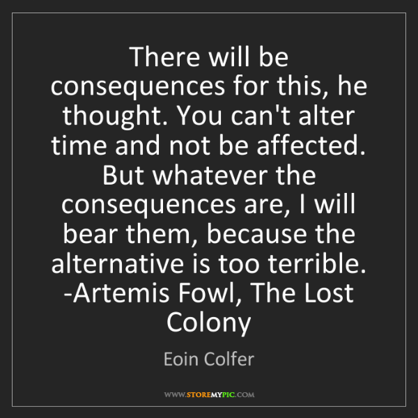 Eoin Colfer: There will be consequences for this, he thought. You...