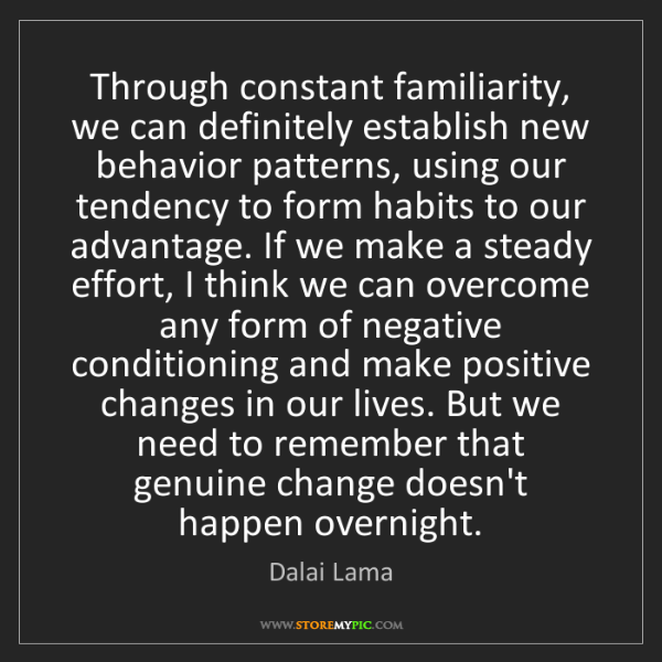 Dalai Lama: Through constant familiarity, we can definitely establish...