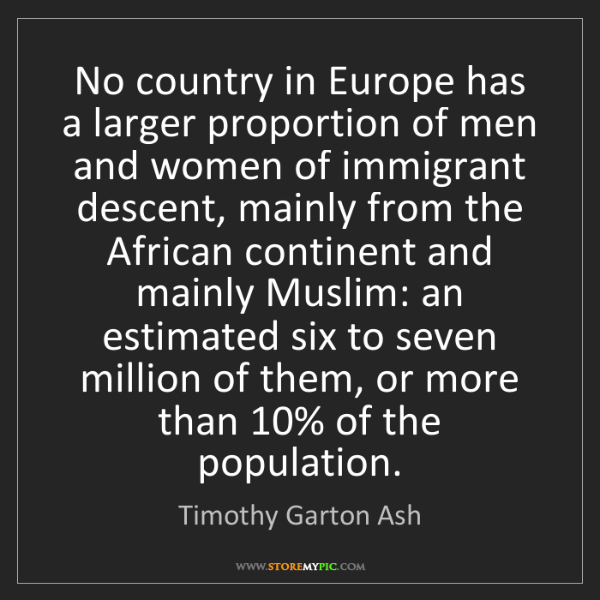 Timothy Garton Ash: No country in Europe has a larger proportion of men and...