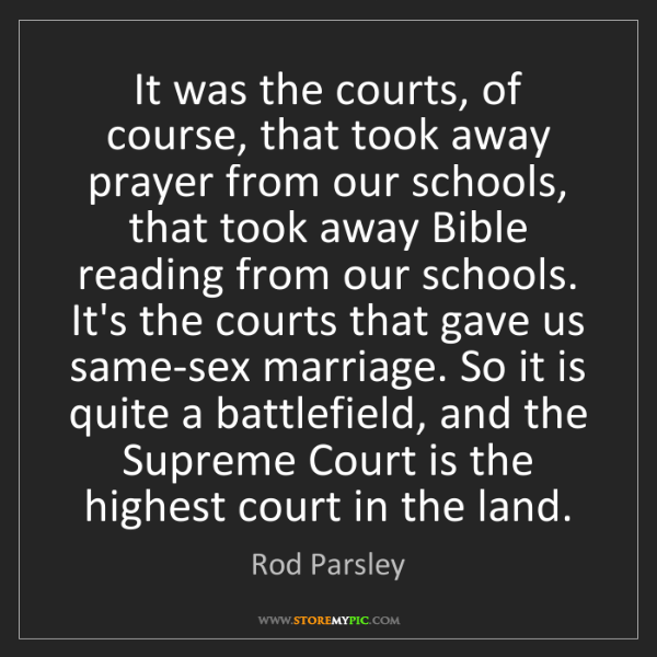 Rod Parsley: It was the courts, of course, that took away prayer from...