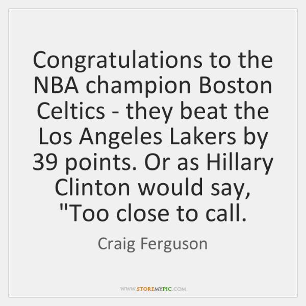 Congratulations to the NBA champion Boston Celtics - they beat the Los ...
