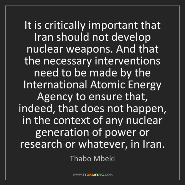 Thabo Mbeki: It is critically important that Iran should not develop...