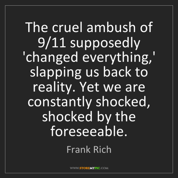Frank Rich: The cruel ambush of 9/11 supposedly 'changed everything,'...