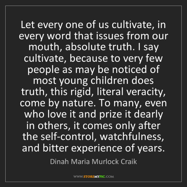 Dinah Maria Murlock Craik: Let every one of us cultivate, in every word that issues...