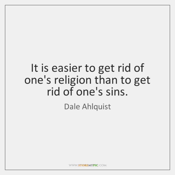 It is easier to get rid of one's religion than to get ...