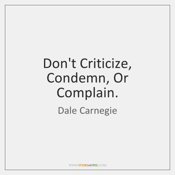 Dont Criticize Condemn Or Complain Storemypic