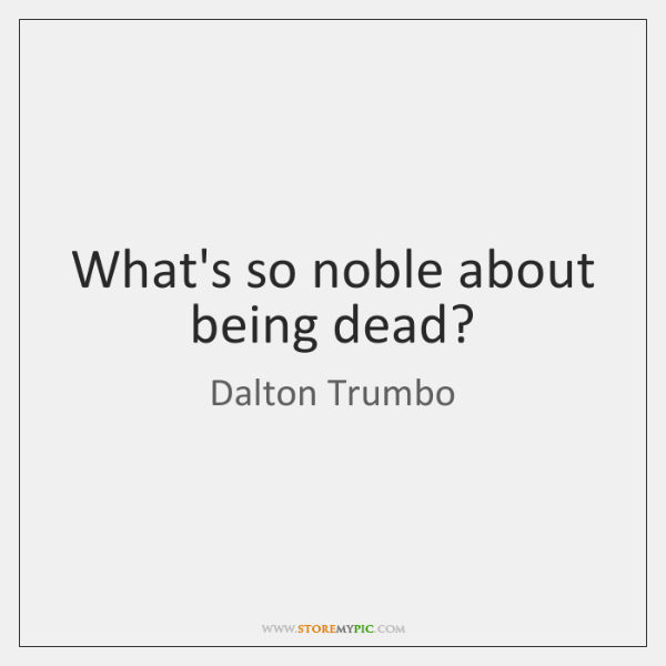 What's so noble about being dead?