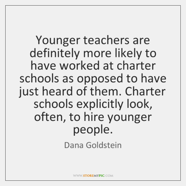 Younger teachers are definitely more likely to have worked at charter schools ...