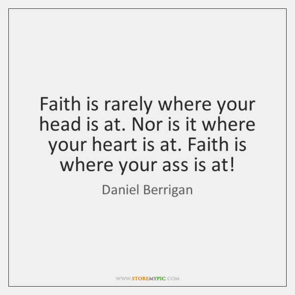 Faith is rarely where your head is at. Nor is it where ...