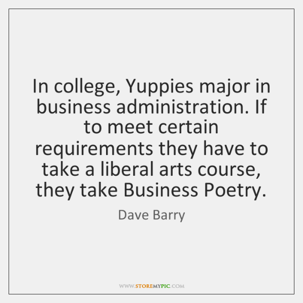 In college, Yuppies major in business administration. If to meet certain requirements ...