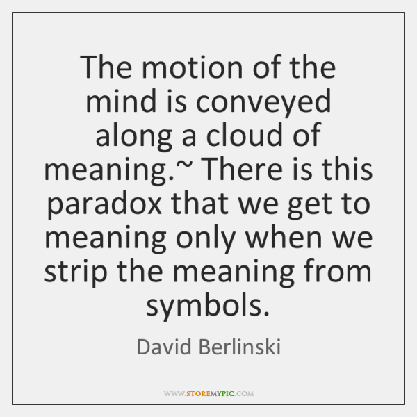 The Motion Of The Mind Is Conveyed Along A Cloud Of Meaning