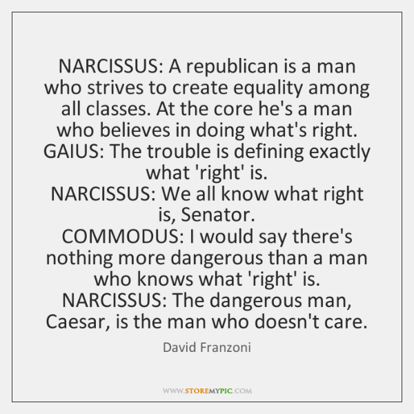 NARCISSUS: A republican is a man who strives to create equality among ...