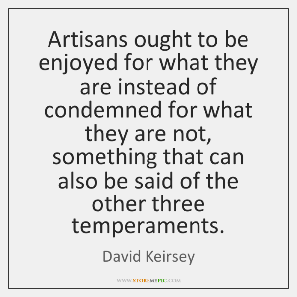 Artisans ought to be enjoyed for what they are instead of condemned ...