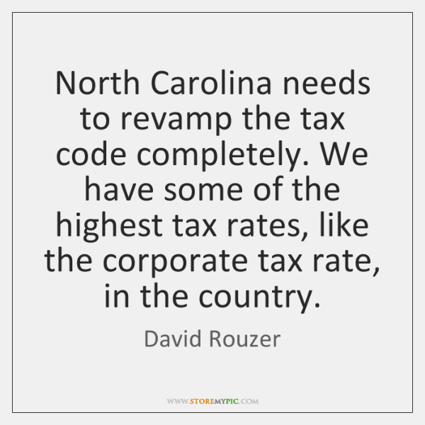 North Carolina needs to revamp the tax code completely. We have some ...