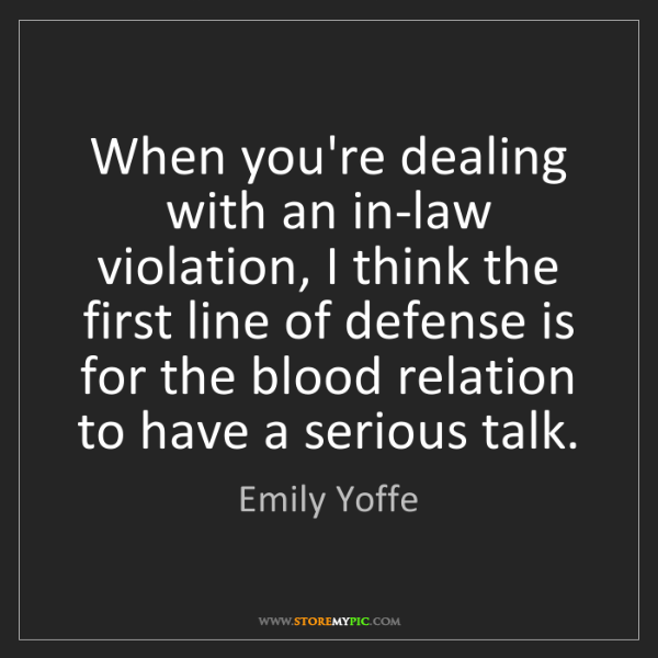 Emily Yoffe: When you're dealing with an in-law violation, I think...