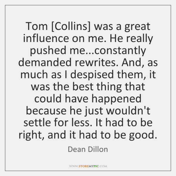 Tom [Collins] was a great influence on me. He really pushed me......