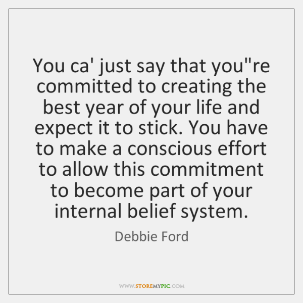 You ca' just say that you're committed to creating the best year ...