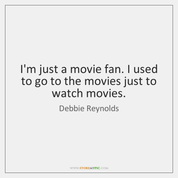 Im Just A Movie Fan I Used To Go To The Movies Storemypic