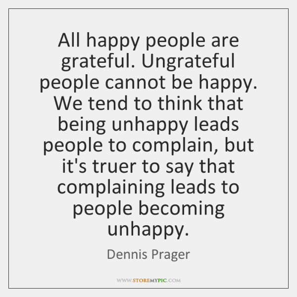 Quotes About Ungrateful People Being Happy And Not Complaining