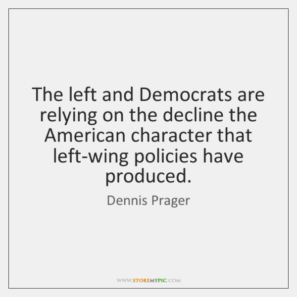 The left and Democrats are relying on the decline the American character ...