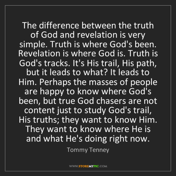 Tommy Tenney: The difference between the truth of God and revelation...