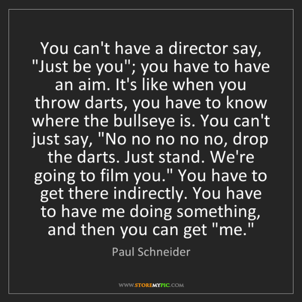 """Paul Schneider: You can't have a director say, """"Just be you""""; you have..."""