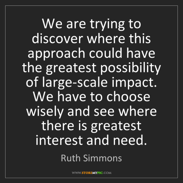Ruth Simmons: We are trying to discover where this approach could have...