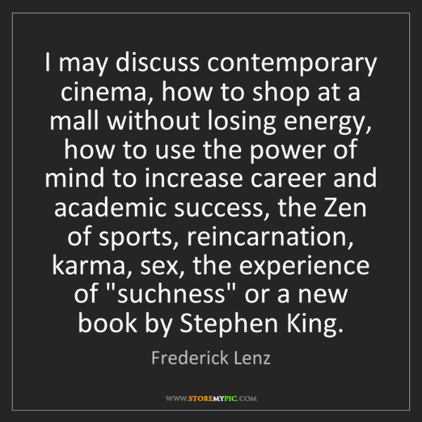 Frederick Lenz: I may discuss contemporary cinema, how to shop at a mall...