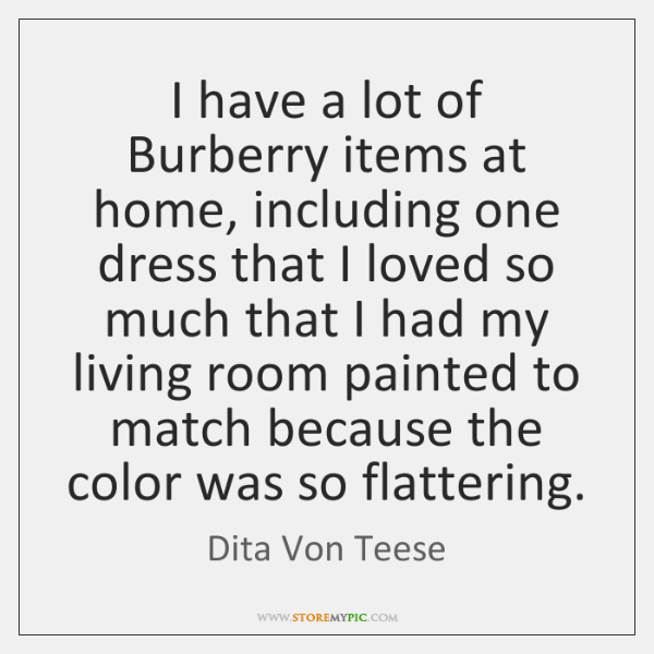 I have a lot of Burberry items at home, including one dress ...