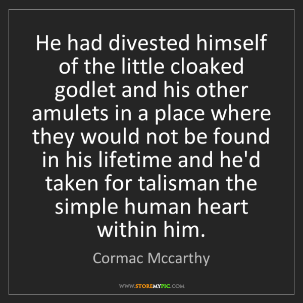 Cormac Mccarthy: He had divested himself of the little cloaked godlet...