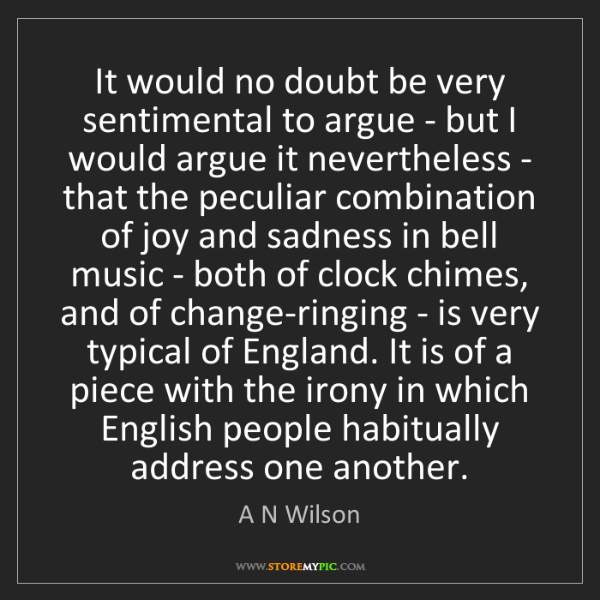 A N Wilson: It would no doubt be very sentimental to argue - but...