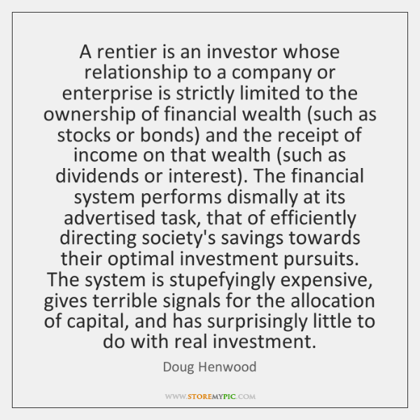A rentier is an investor whose relationship to a company or enterprise ...