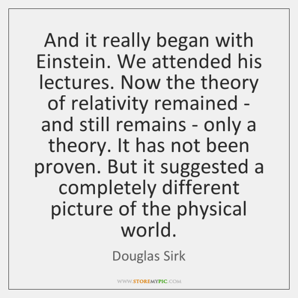And it really began with Einstein. We attended his lectures. Now the ...