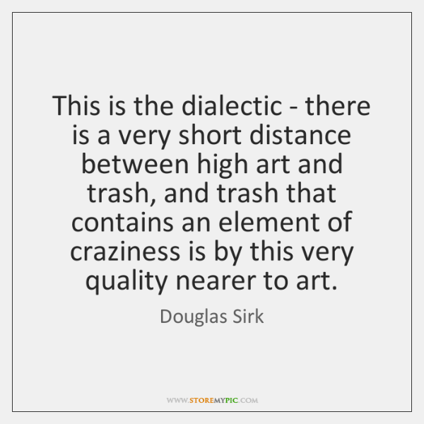 This is the dialectic - there is a very short distance between ...