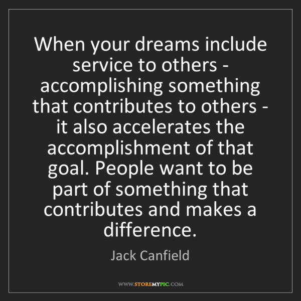Jack Canfield: When your dreams include service to others - accomplishing...