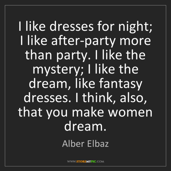 Alber Elbaz: I like dresses for night; I like after-party more than...