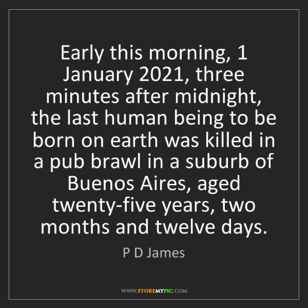 P D James: Early this morning, 1 January 2021, three minutes after...