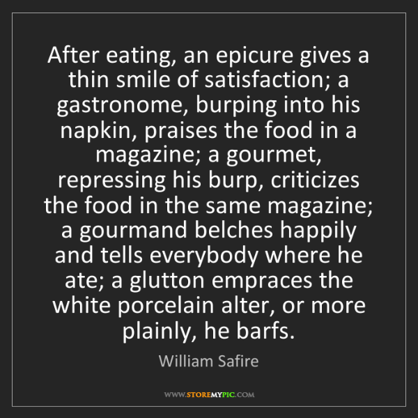 William Safire: After eating, an epicure gives a thin smile of satisfaction;...