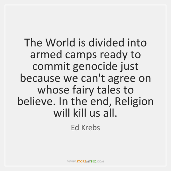 The World is divided into armed camps ready to commit genocide just ...