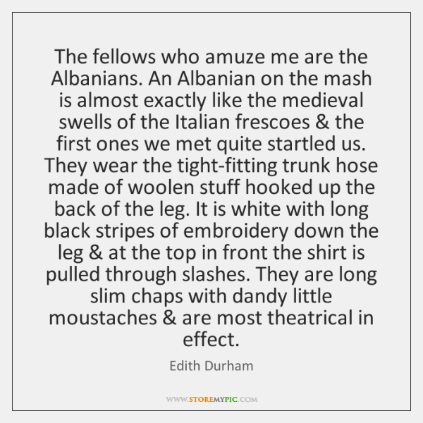 The fellows who amuze me are the Albanians. An Albanian on the ...