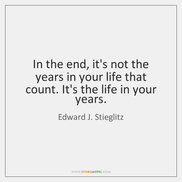 In the end, it's not the years in your life that count. ...