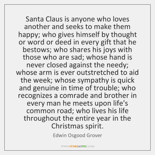 Santa Claus is anyone who loves another and seeks to make them ...