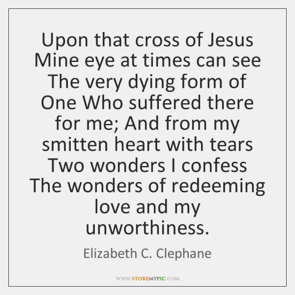 Upon that cross of Jesus Mine eye at times can see The ...