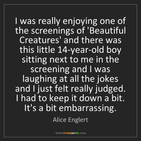 Alice Englert: I was really enjoying one of the screenings of 'Beautiful...