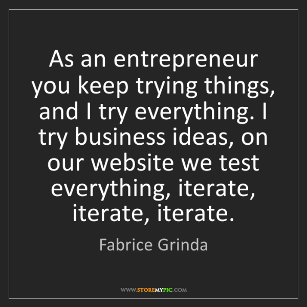 Fabrice Grinda: As an entrepreneur you keep trying things, and I try...