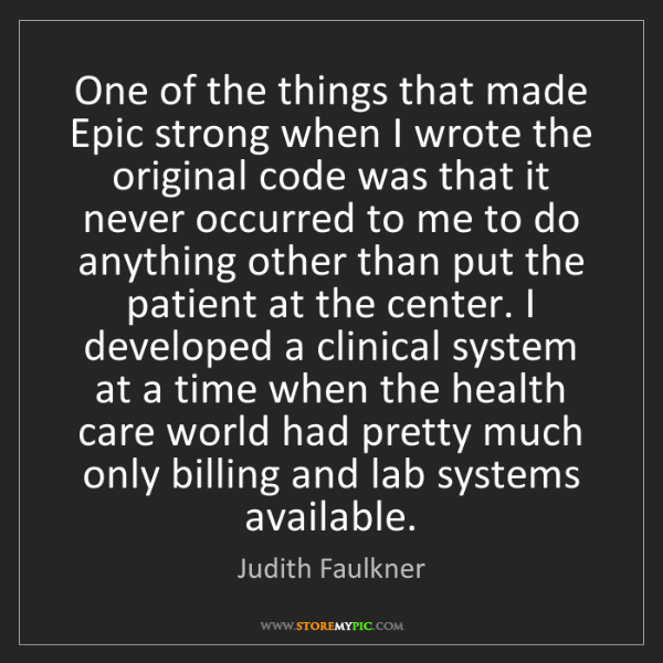 Judith Faulkner: One of the things that made Epic strong when I wrote...