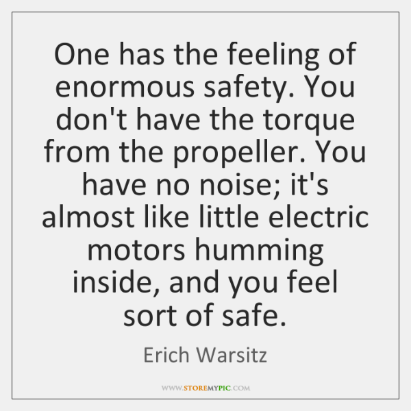 One has the feeling of enormous safety. You don't have the torque ...