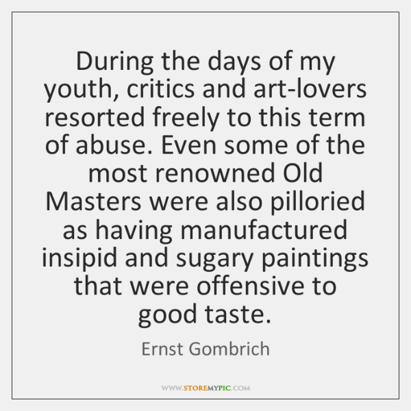 During the days of my youth, critics and art-lovers resorted freely to ...